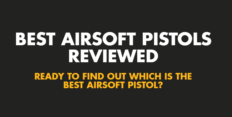 Best Airsoft Pistol Reviewed